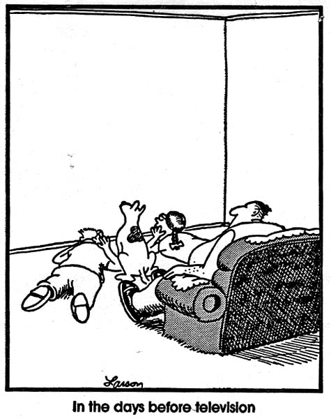 A Far Side cartoon saying 'In the Days Before Television' and showing a family crouched around an empty space in a wall.