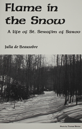 Flame in the Snow: A Life of St. Seraphim of Sarov