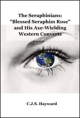 "The Seraphinians: ""Blessed Seraphim Rose"" and his Axe-Wielding Western Converts"