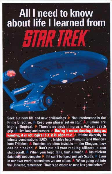 "A Star Trek ""I Learned It All in Kindergarten""-style poster that says, ""Having is not so pleasing a thing as wanting; it is not logical but it is often true."""